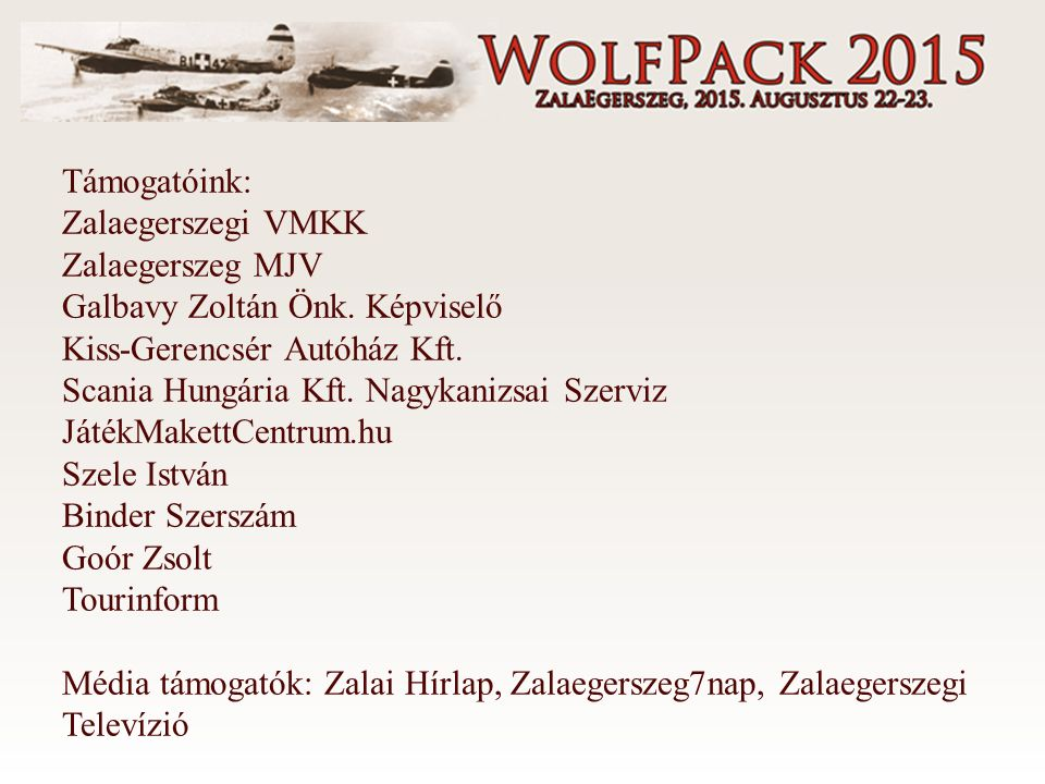 Támogatóink: Zalaegerszegi VMKK Zalaegerszeg MJV Galbavy Zoltán Önk. Képviselő Kiss-Gerencsér Autóház Kft. Scania Hungária Kft. Nagykanizsai Szerviz J