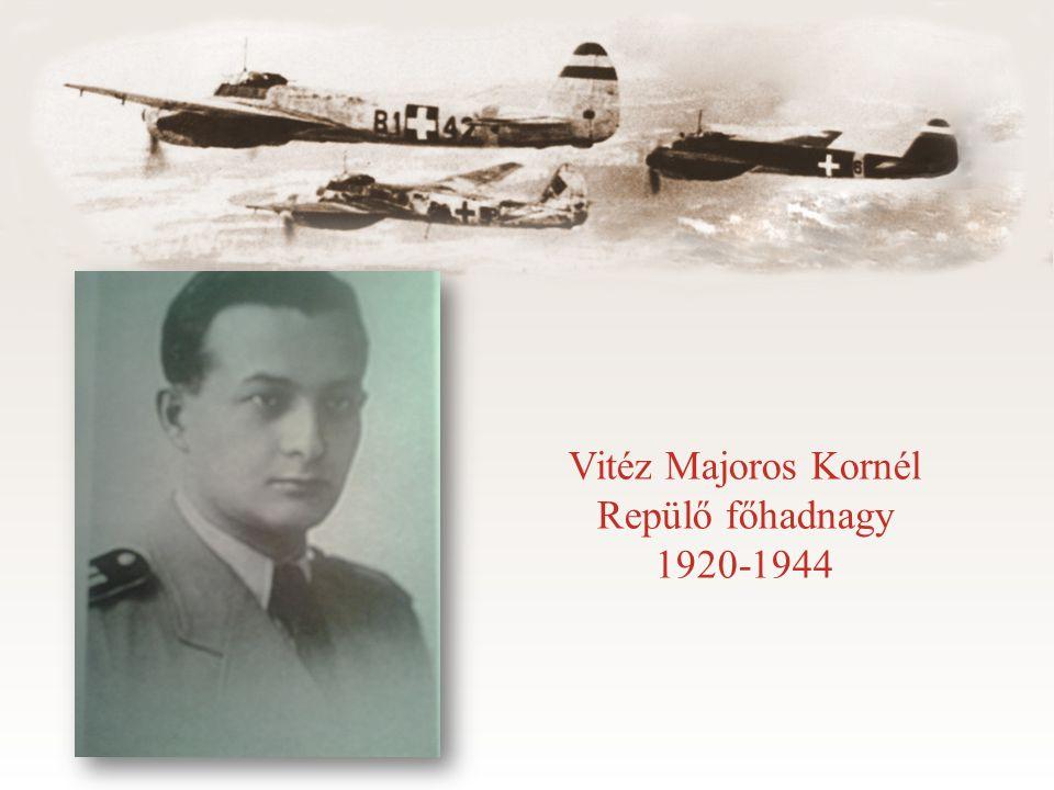 Vitéz Majoros Kornél Repülő főhadnagy 1920-1944