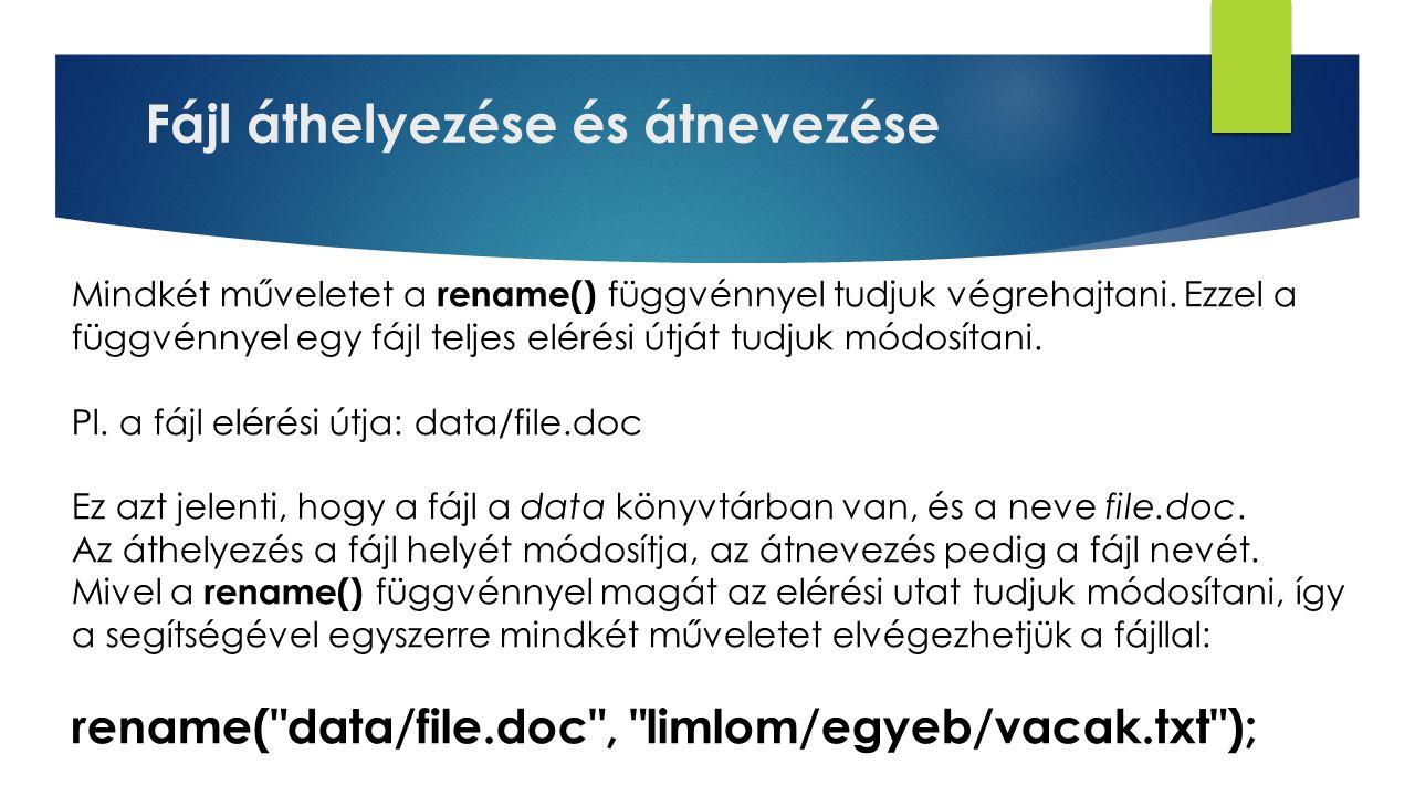Fájl áthelyezése és átnevezése Mindkét műveletet a rename() függvénnyel tudjuk végrehajtani.
