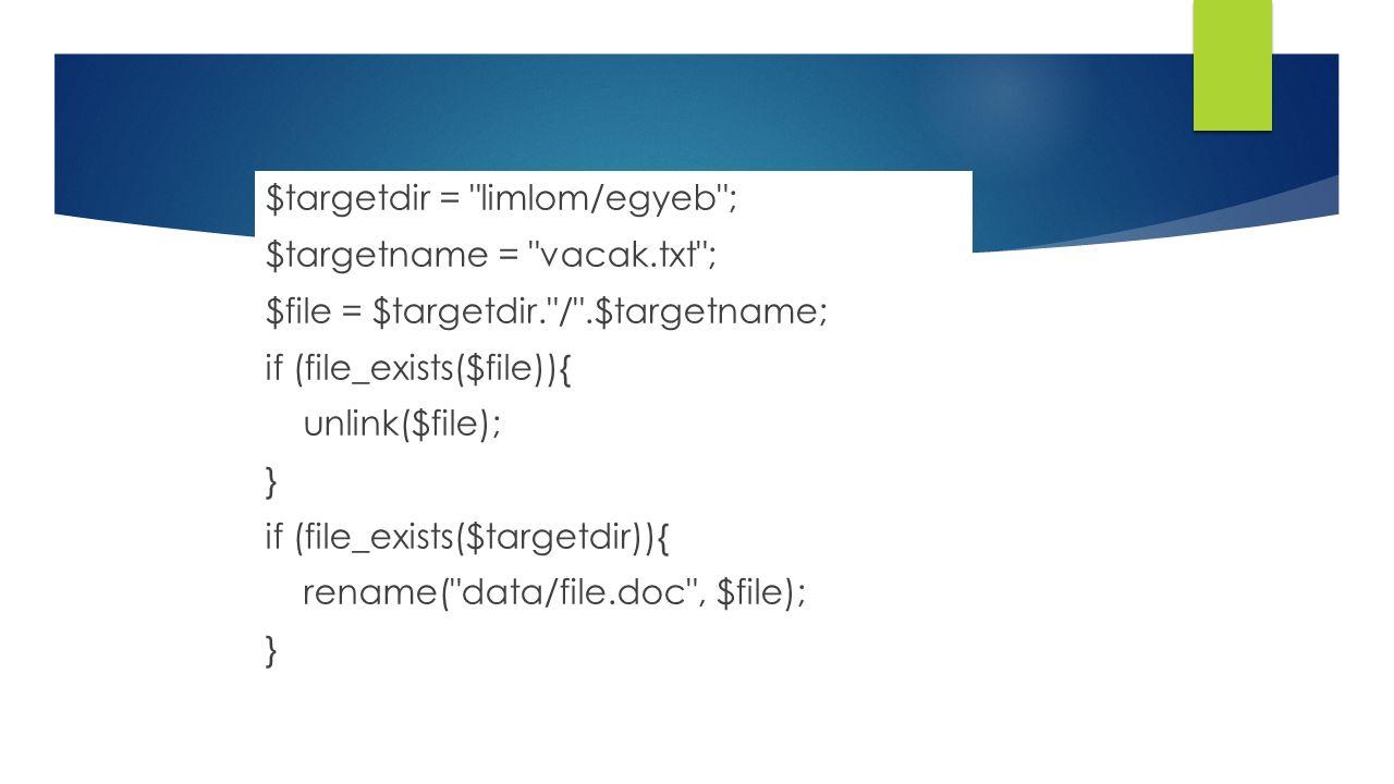 $targetdir = limlom/egyeb ; $targetname = vacak.txt ; $file = $targetdir. / .$targetname; if (file_exists($file)){ unlink($file); } if (file_exists($targetdir)){ rename( data/file.doc , $file); }