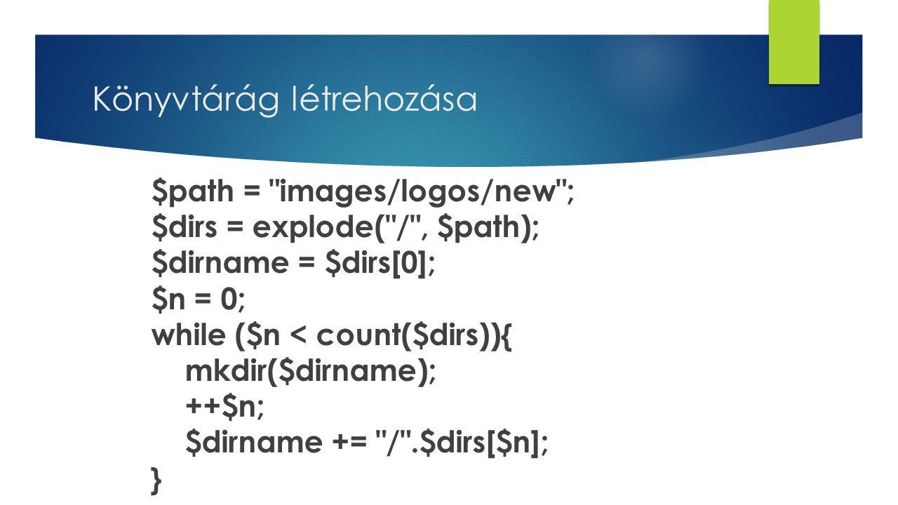 Könyvtárág létrehozása $path = images/logos/new ; $dirs = explode( / , $path); $dirname = $dirs[0]; $n = 0; while ($n < count($dirs)){ mkdir($dirname); ++$n; $dirname += / .$dirs[$n]; }