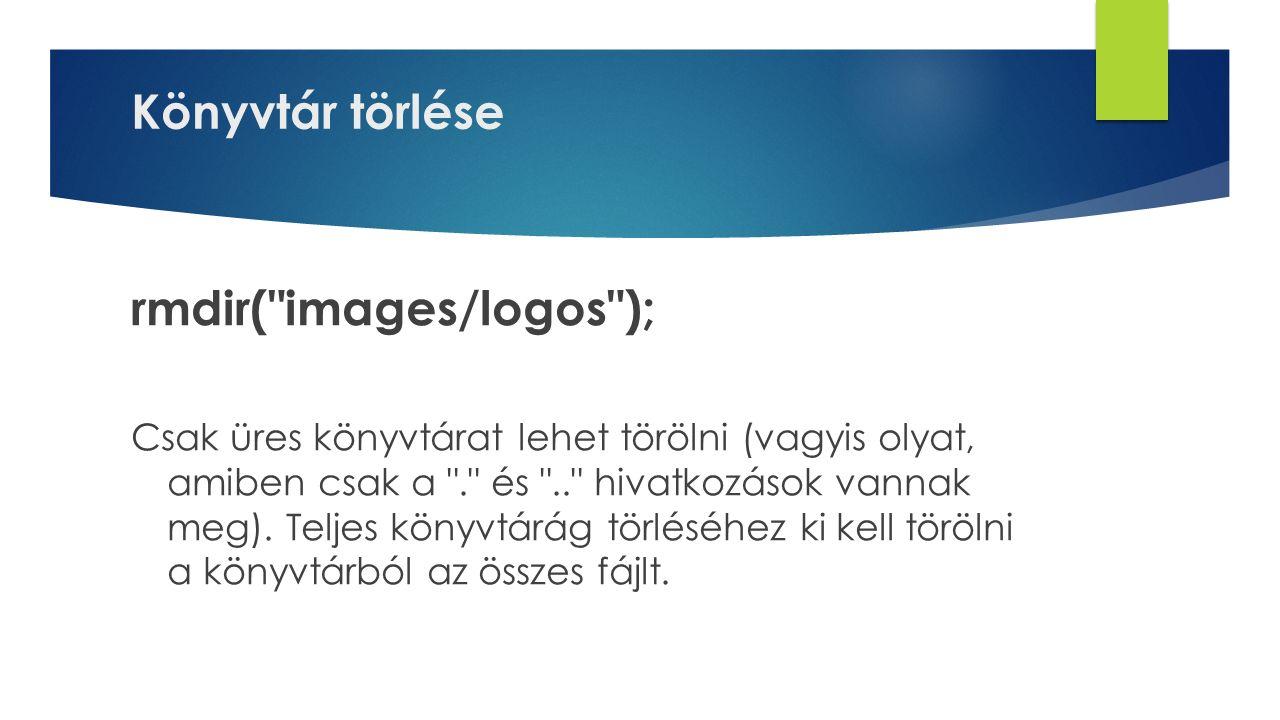 Könyvtár törlése rmdir( images/logos ); Csak üres könyvtárat lehet törölni (vagyis olyat, amiben csak a . és .. hivatkozások vannak meg).