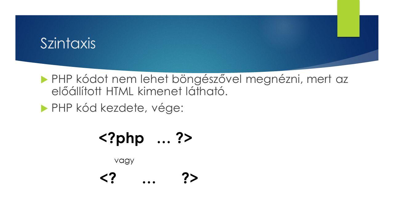 Szintaxis  PHP kódot nem lehet böngészővel megnézni, mert az előállított HTML kimenet látható.  PHP kód kezdete, vége: vagy