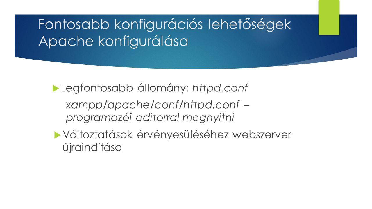Fontosabb konfigurációs lehetőségek Apache konfigurálása  Legfontosabb állomány: httpd.conf xampp/apache/conf/httpd.conf – programozói editorral megnyitni  Változtatások érvényesüléséhez webszerver újraindítása