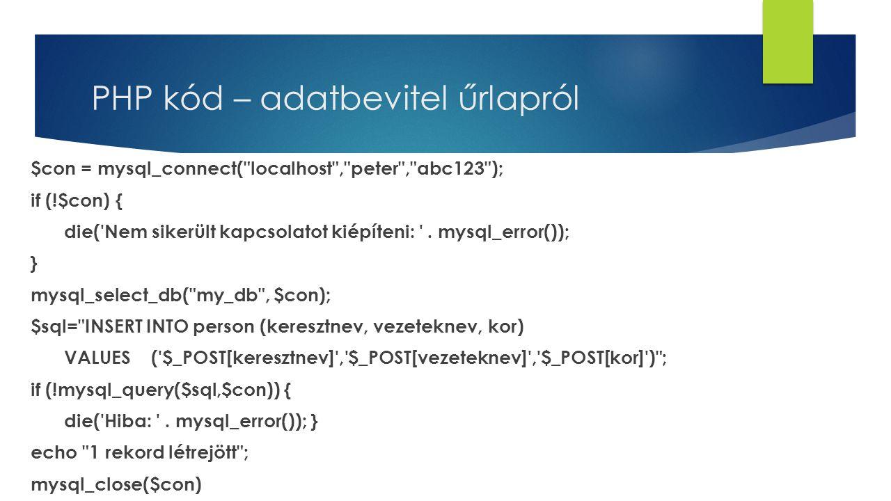 PHP kód – adatbevitel űrlapról $con = mysql_connect(