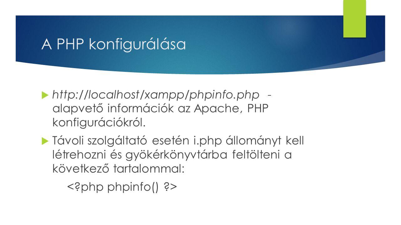 A PHP konfigurálása  http://localhost/xampp/phpinfo.php - alapvető információk az Apache, PHP konfigurációkról.  Távoli szolgáltató esetén i.php áll