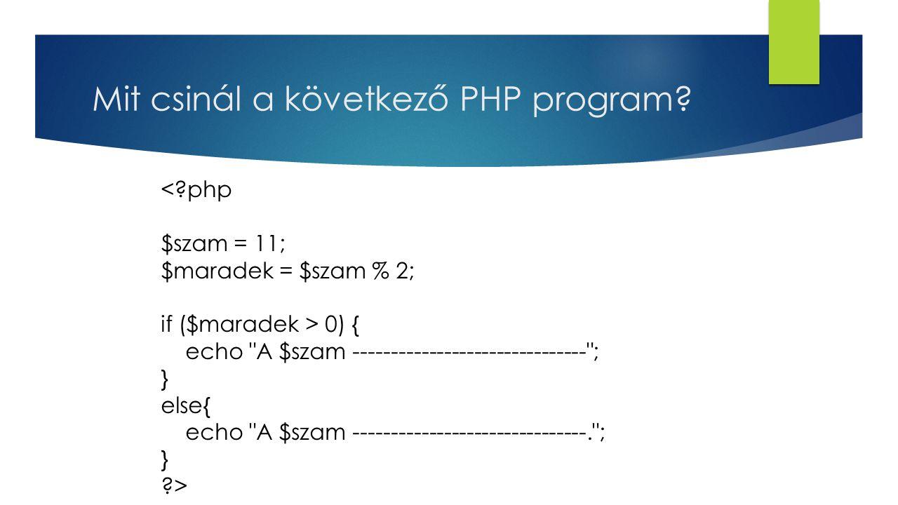 Mit csinál a következő PHP program? <?php $szam = 11; $maradek = $szam % 2; if ($maradek > 0) { echo