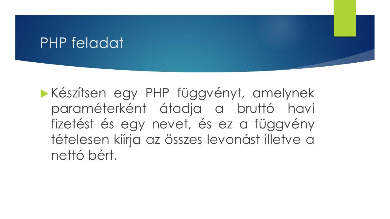PHP feladat  Készítsen egy PHP függvényt, amelynek paraméterként átadja a bruttó havi fizetést és egy nevet, és ez a függvény tételesen kiírja az összes levonást illetve a nettó bért.