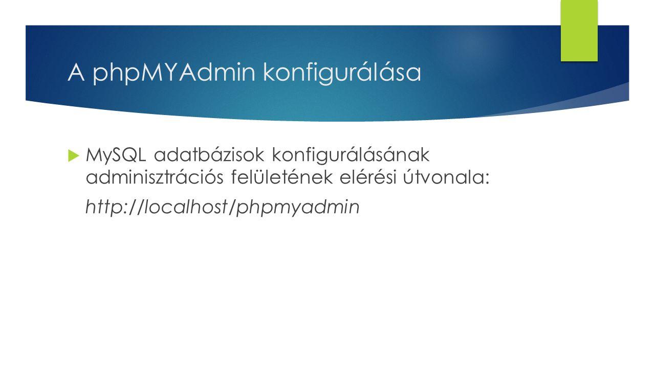 A phpMYAdmin konfigurálása  MySQL adatbázisok konfigurálásának adminisztrációs felületének elérési útvonala: http://localhost/phpmyadmin