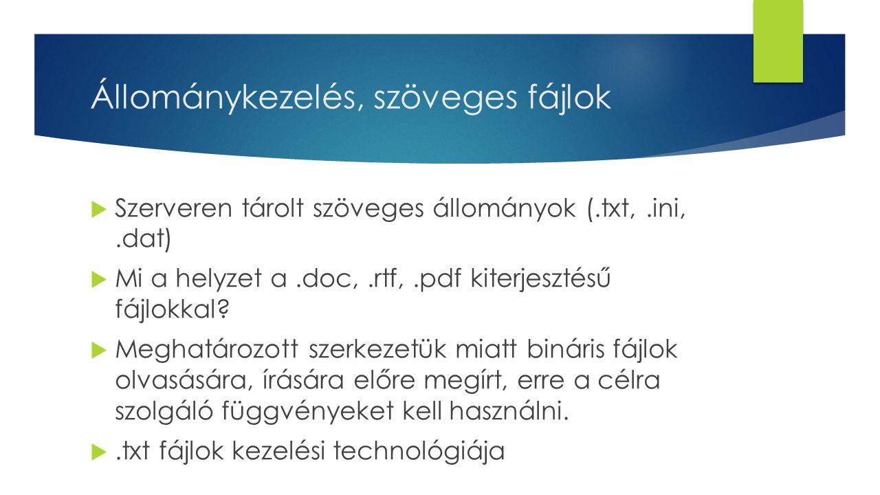 Állománykezelés, szöveges fájlok  Szerveren tárolt szöveges állományok (.txt,.ini,.dat)  Mi a helyzet a.doc,.rtf,.pdf kiterjesztésű fájlokkal?  Meg