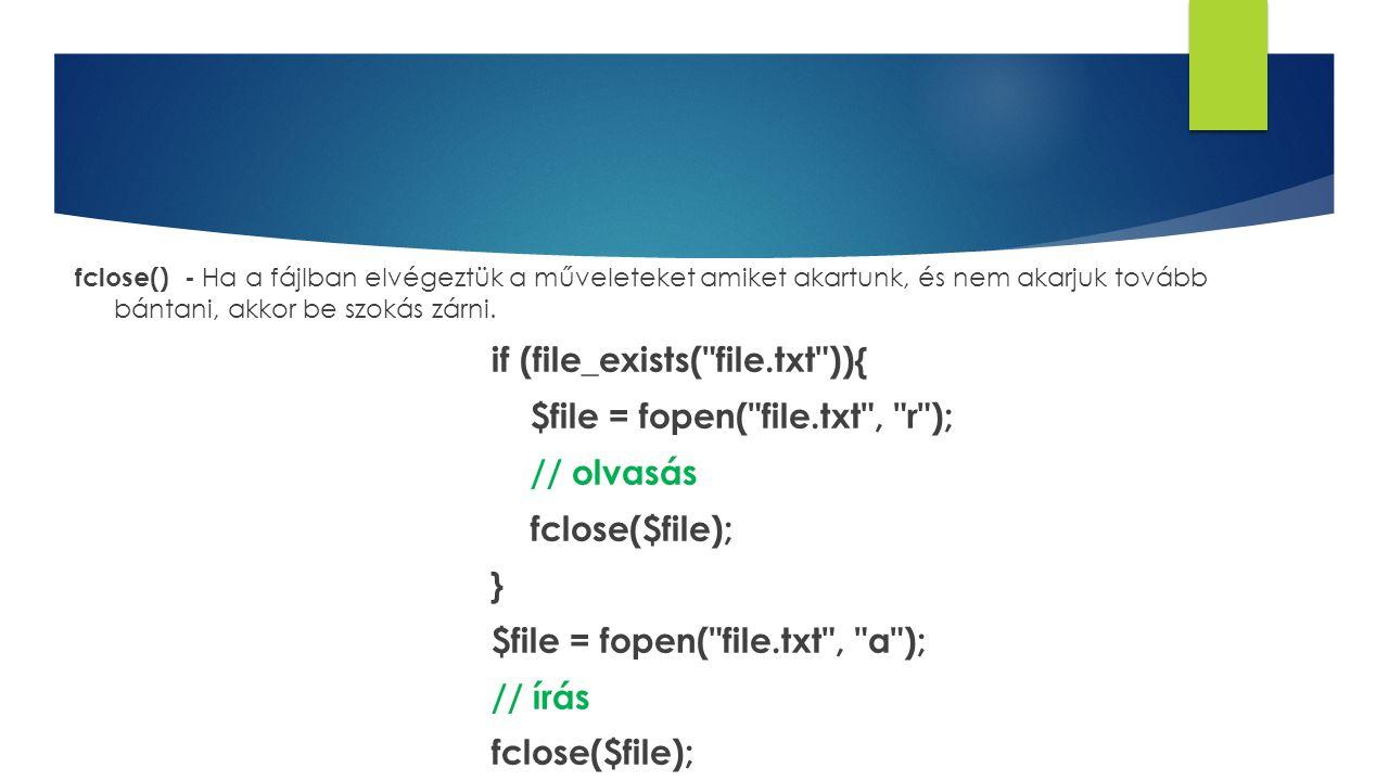 fclose() - Ha a fájlban elvégeztük a műveleteket amiket akartunk, és nem akarjuk tovább bántani, akkor be szokás zárni.