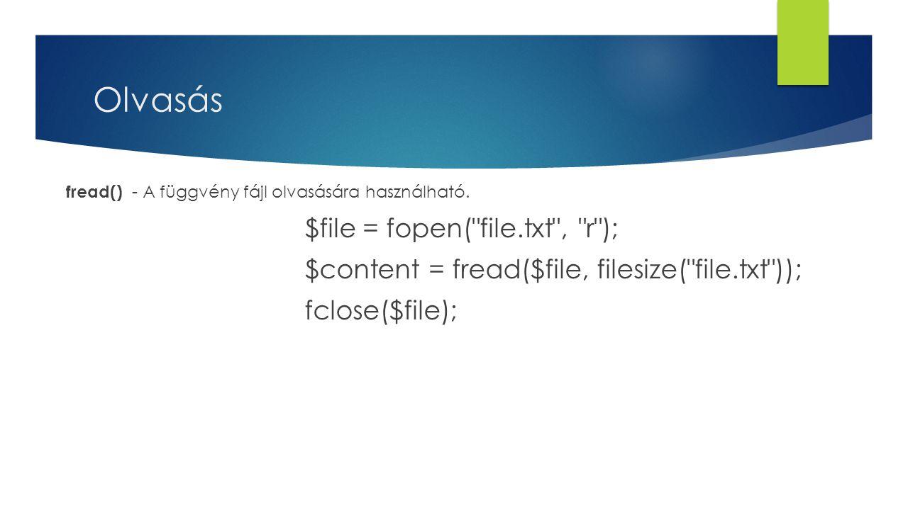 Olvasás fread() - A függvény fájl olvasására használható. $file = fopen(