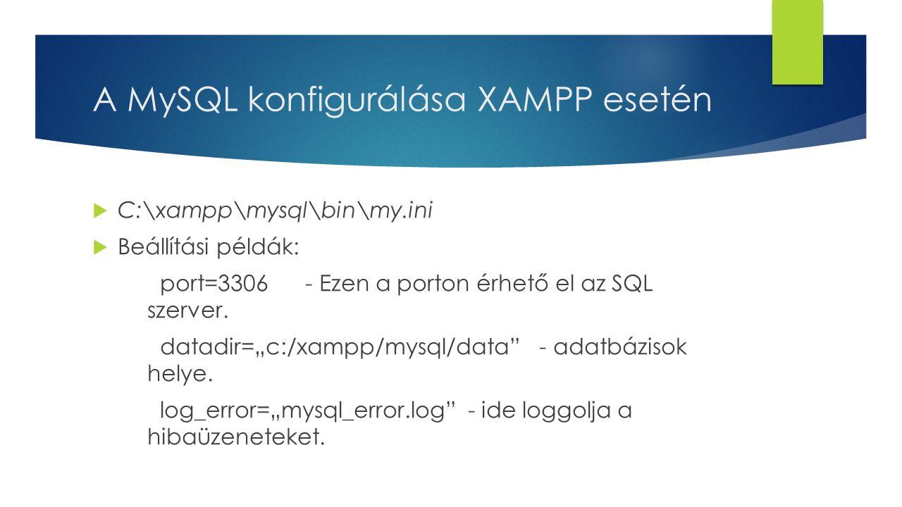 """A MySQL konfigurálása XAMPP esetén  C:\xampp\mysql\bin\my.ini  Beállítási példák: port=3306 - Ezen a porton érhető el az SQL szerver. datadir=""""c:/xa"""