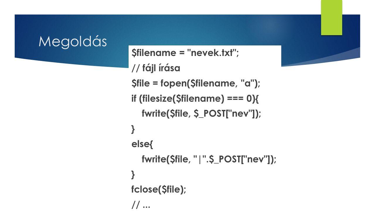 Megoldás $filename = nevek.txt ; // fájl írása $file = fopen($filename, a ); if (filesize($filename) === 0){ fwrite($file, $_POST[ nev ]); } else{ fwrite($file, | .$_POST[ nev ]); } fclose($file); //...