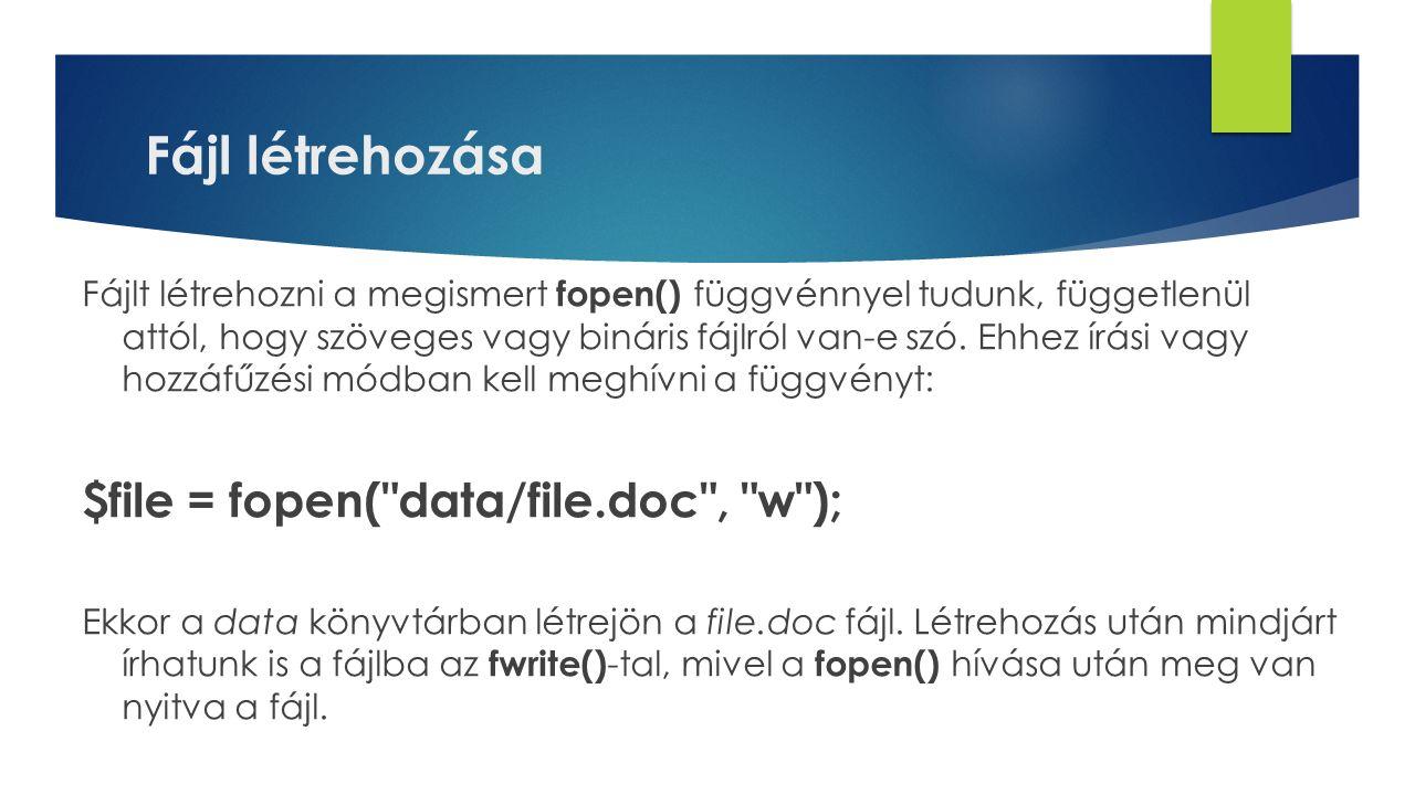 Fájl létrehozása Fájlt létrehozni a megismert fopen() függvénnyel tudunk, függetlenül attól, hogy szöveges vagy bináris fájlról van-e szó. Ehhez írási