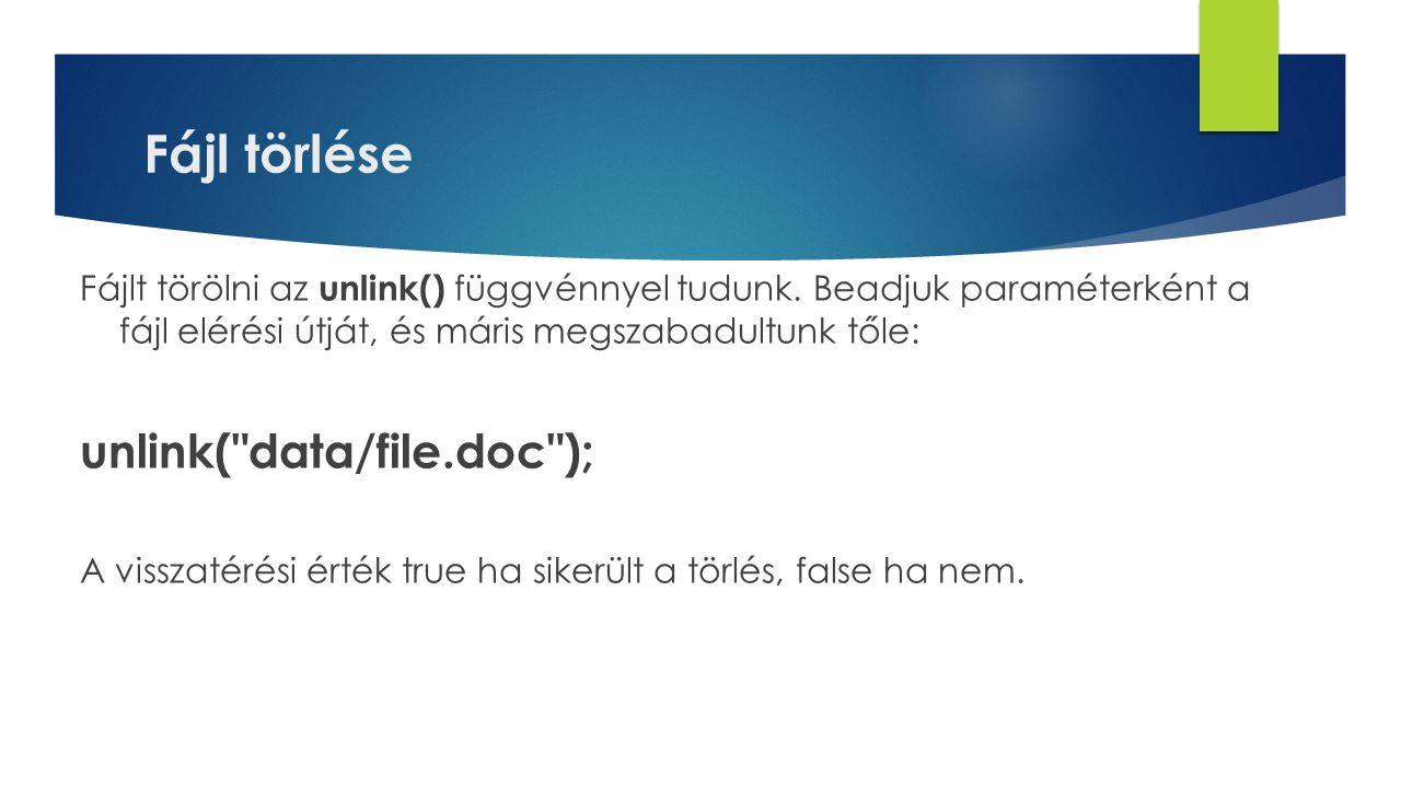 Fájl törlése Fájlt törölni az unlink() függvénnyel tudunk.