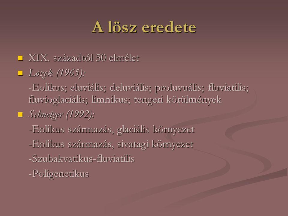 A lösz képződése I Lepusztulási környezet szerint: Lepusztulási környezet szerint: Obrucsev (1945): Obrucsev (1945): -Meleg lösz: sivatagból származik, eolikus, szélárnyékban halmozódik fel -Hideg lösz: jégtakarók peremterületeinek üledékeiből, eolikus