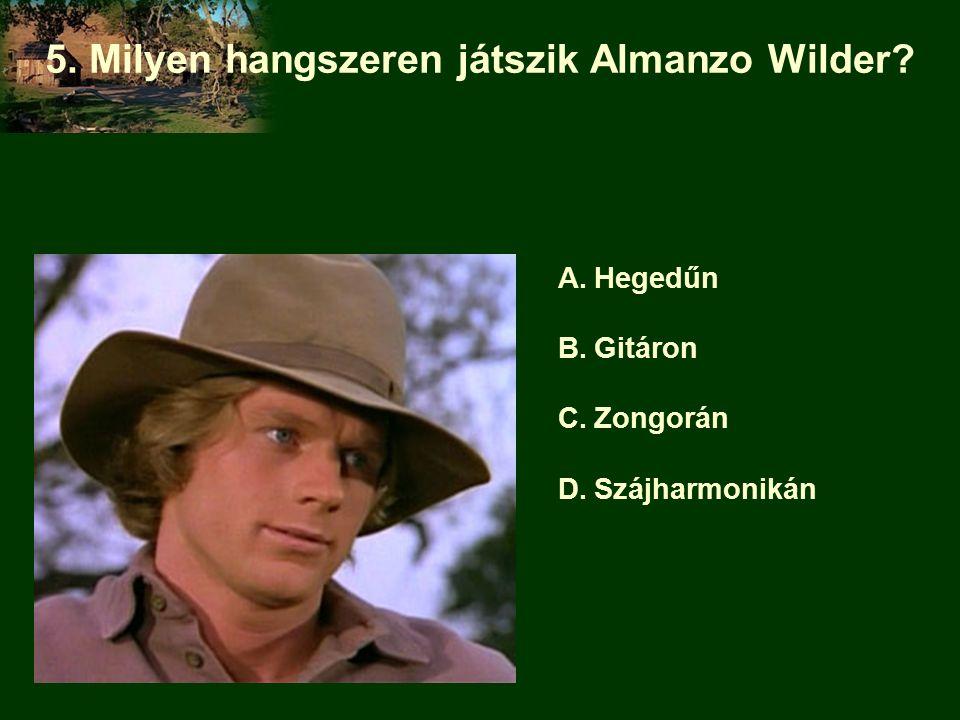 5. Milyen hangszeren játszik Almanzo Wilder? A.Hegedűn B.Gitáron C.Zongorán D.Szájharmonikán