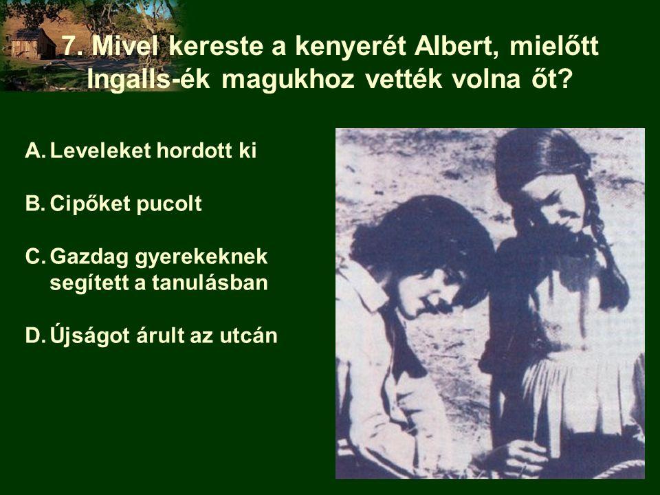 7. Mivel kereste a kenyerét Albert, mielőtt Ingalls-ék magukhoz vették volna őt.