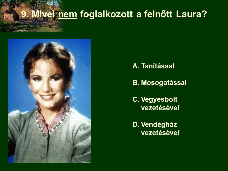 9. Mivel nem foglalkozott a felnőtt Laura.