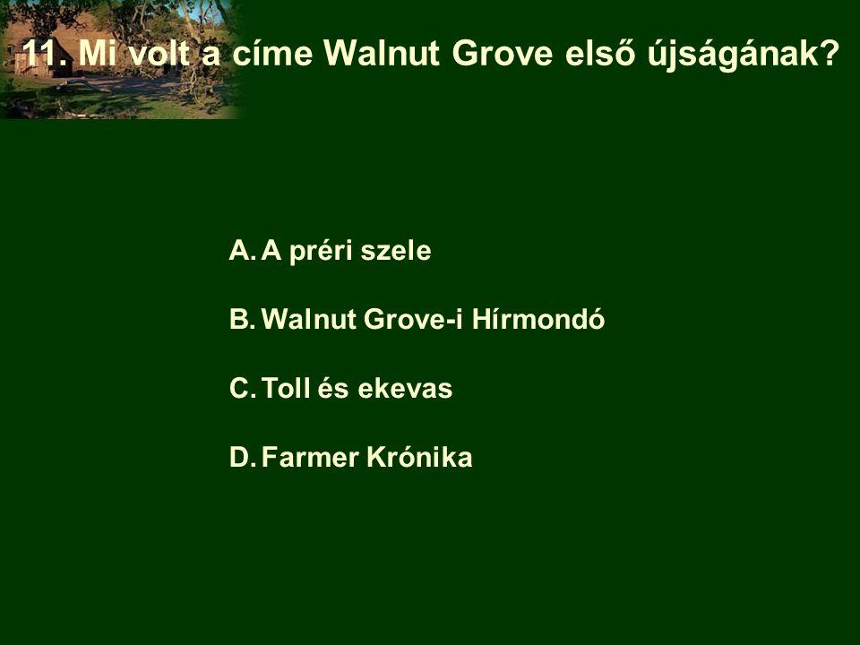 A.A préri szele B.Walnut Grove-i Hírmondó C.Toll és ekevas D.Farmer Krónika 11.