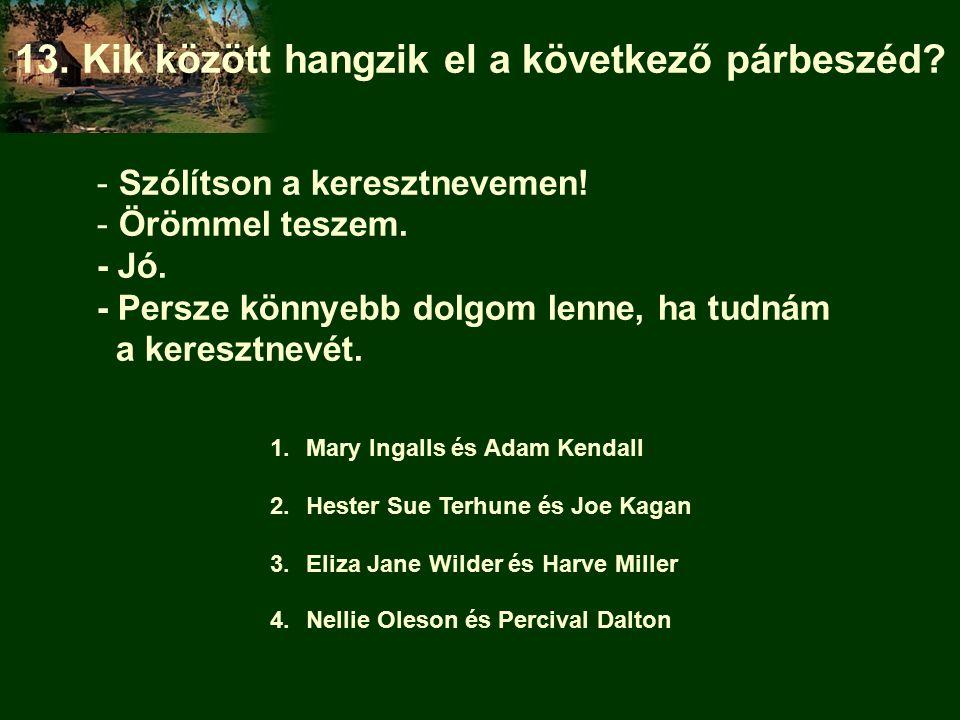 1.Mary Ingalls és Adam Kendall 2.Hester Sue Terhune és Joe Kagan 3.Eliza Jane Wilder és Harve Miller 4.Nellie Oleson és Percival Dalton - Szólítson a keresztnevemen.