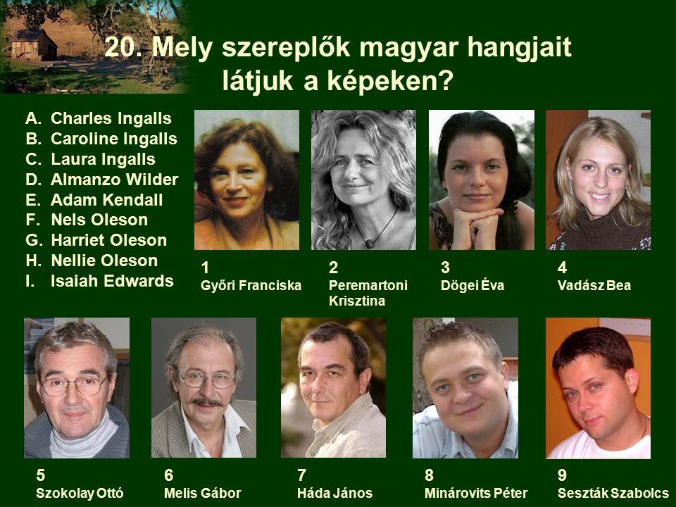 20. Mely szereplők magyar hangjait látjuk a képeken.