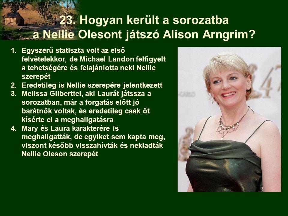 23. Hogyan került a sorozatba a Nellie Olesont játszó Alison Arngrim.