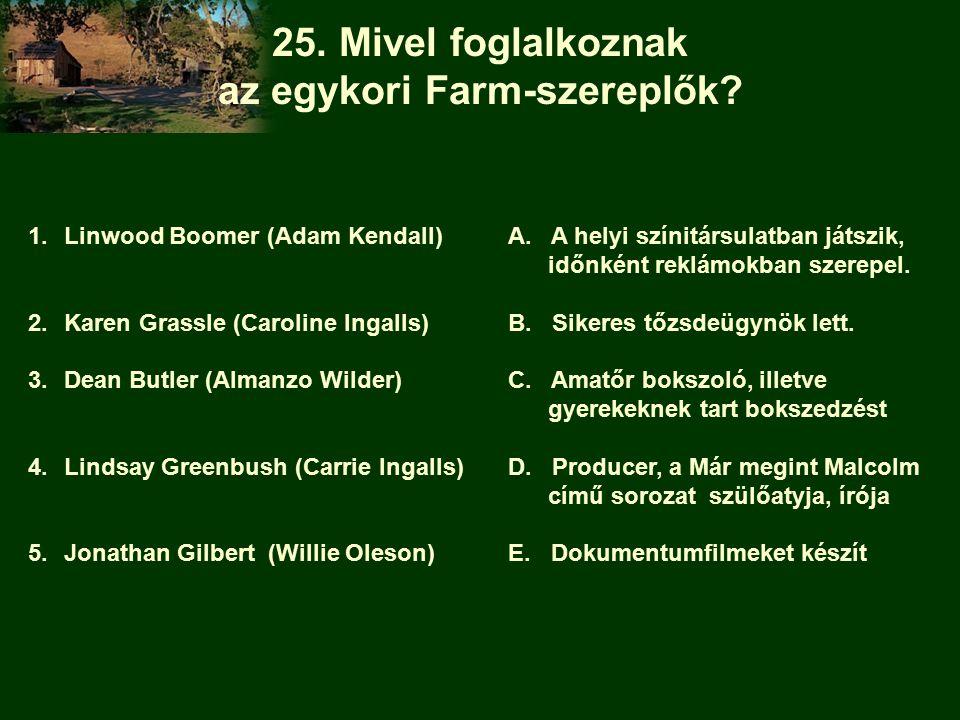 25. Mivel foglalkoznak az egykori Farm-szereplők.