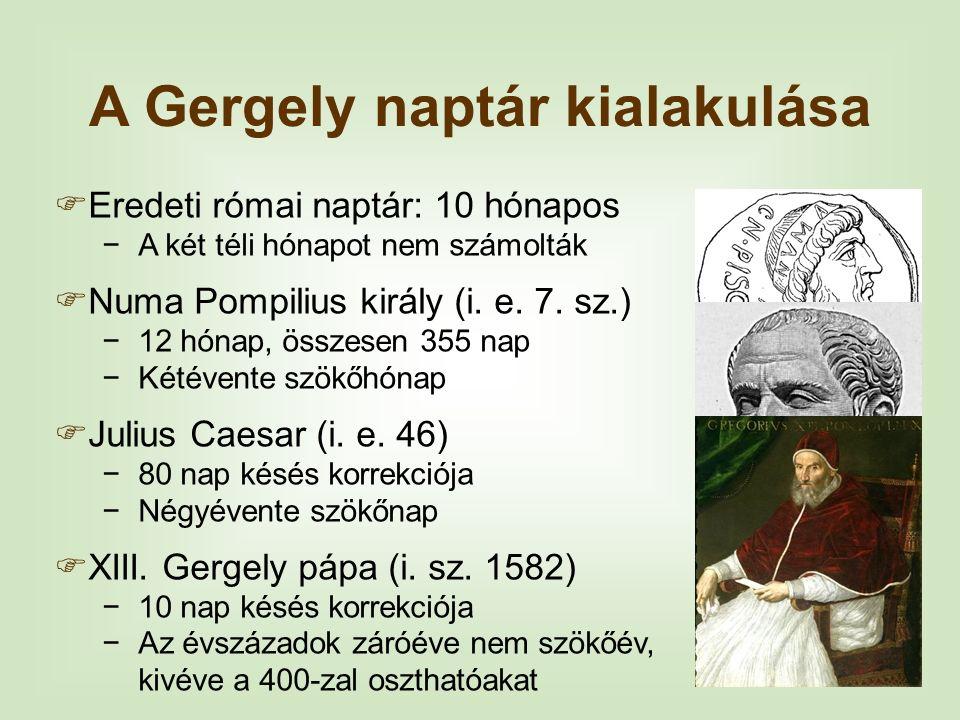 A Gergely naptár kialakulása  Eredeti római naptár: 10 hónapos −A két téli hónapot nem számolták  Numa Pompilius király (i. e. 7. sz.) −12 hónap, ös