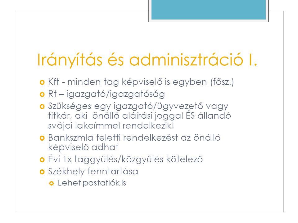 Irányítás és adminisztráció I.  Kft - minden tag képviselő is egyben (fősz.)  Rt – igazgató/igazgatóság  Szükséges egy igazgató/ügyvezető vagy titk