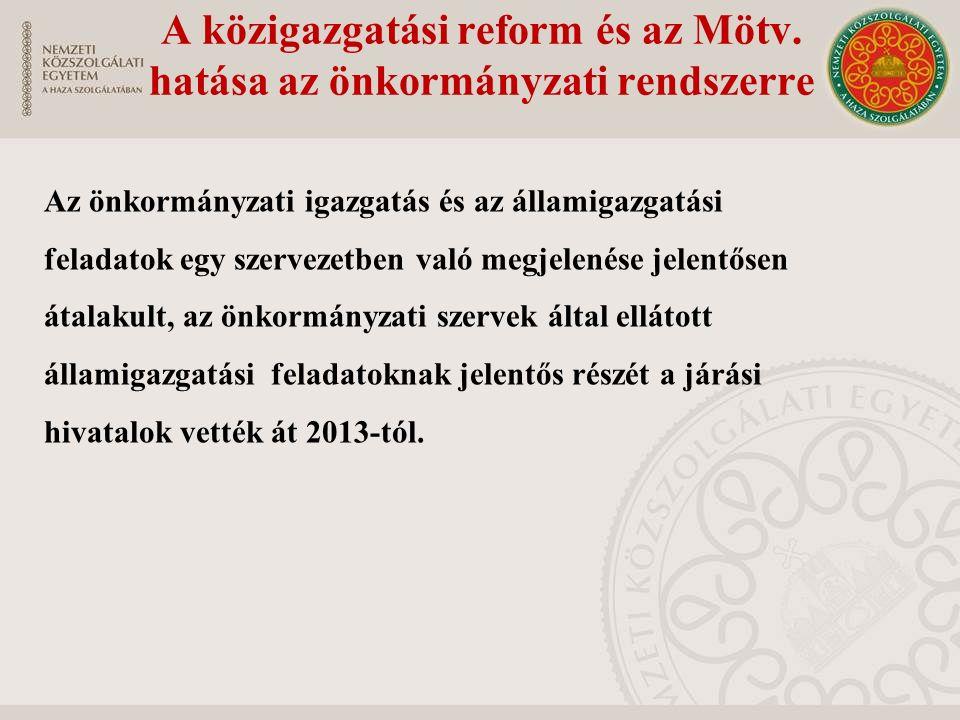 A közigazgatási reform és az Mötv. hatása az önkormányzati rendszerre Az önkormányzati igazgatás és az államigazgatási feladatok egy szervezetben való