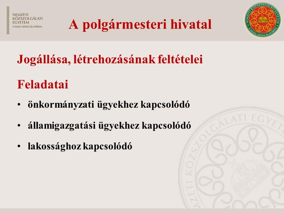 A polgármesteri hivatal Jogállása, létrehozásának feltételei Feladatai önkormányzati ügyekhez kapcsolódó államigazgatási ügyekhez kapcsolódó lakosságh