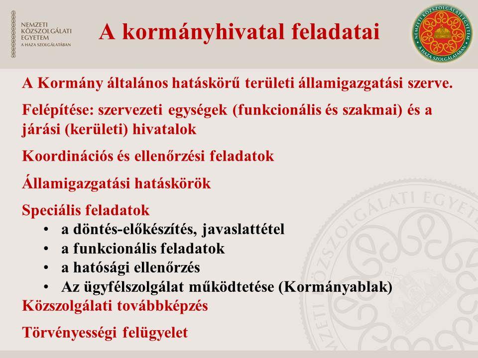 A kormányhivatal feladatai A Kormány általános hatáskörű területi államigazgatási szerve. Felépítése: szervezeti egységek (funkcionális és szakmai) és