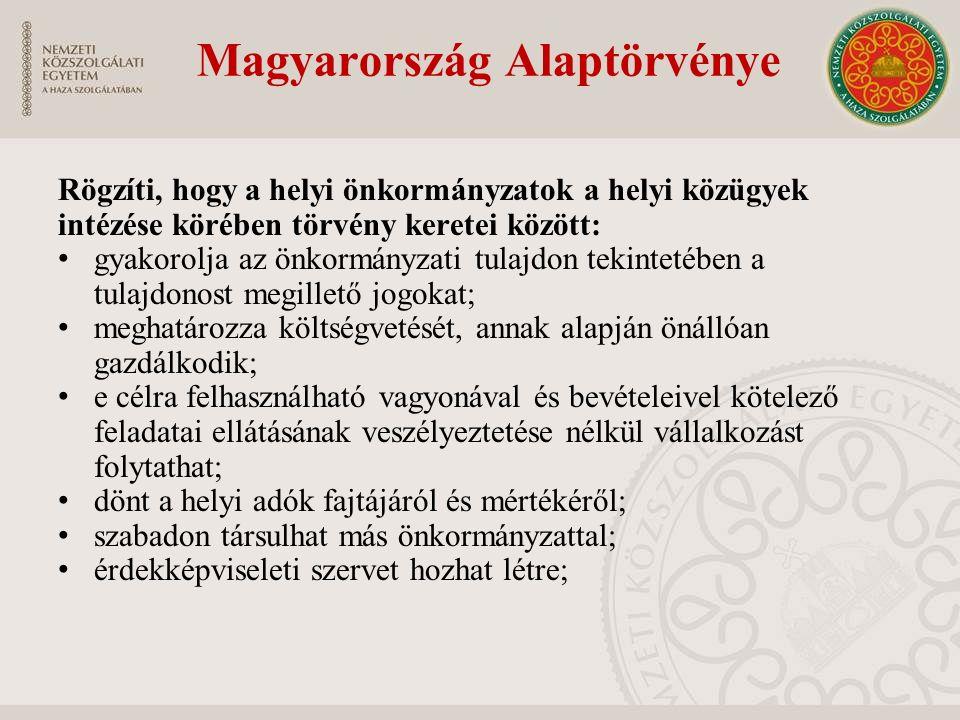Magyarország Alaptörvénye Rögzíti, hogy a helyi önkormányzatok a helyi közügyek intézése körében törvény keretei között: gyakorolja az önkormányzati t