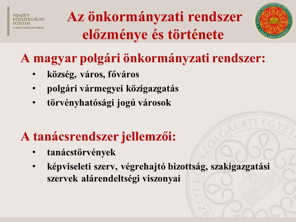 Az önkormányzati rendszer előzménye és története A magyar polgári önkormányzati rendszer: község, város, főváros polgári vármegyei közigazgatás törvén