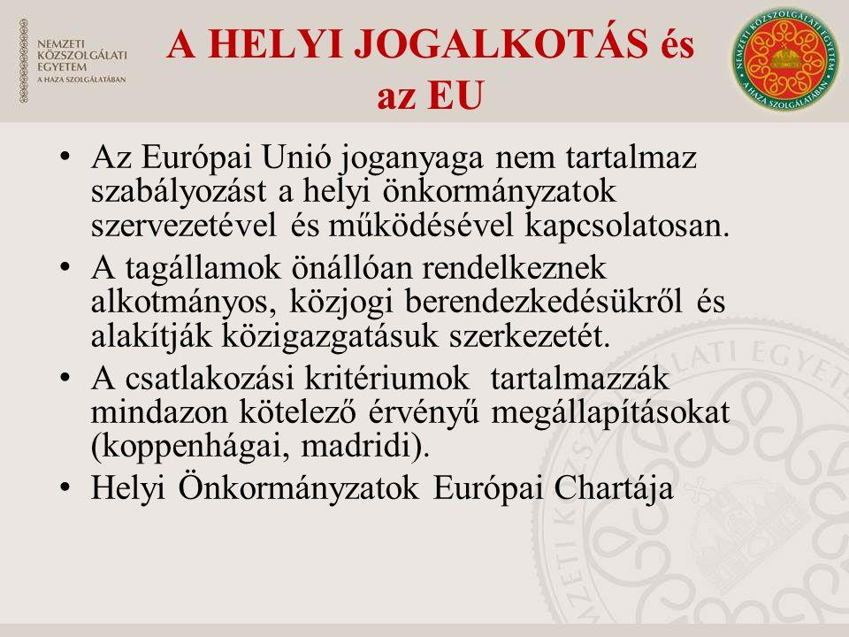 A HELYI JOGALKOTÁS és az EU Az Európai Unió joganyaga nem tartalmaz szabályozást a helyi önkormányzatok szervezetével és működésével kapcsolatosan. A