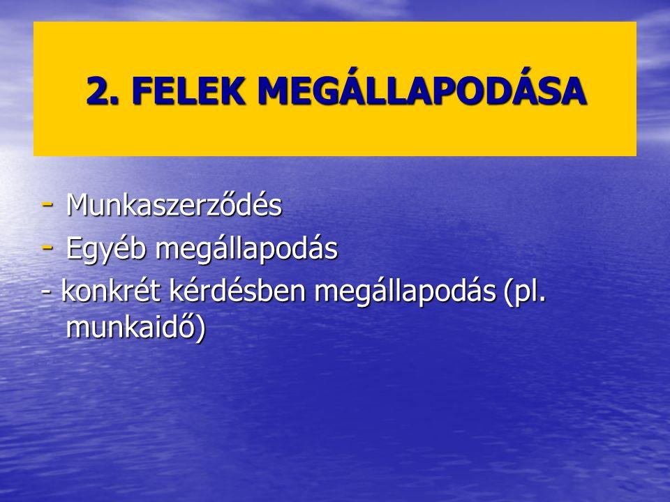 2. FELEK MEGÁLLAPODÁSA - Munkaszerződés - Egyéb megállapodás - konkrét kérdésben megállapodás (pl. munkaidő)