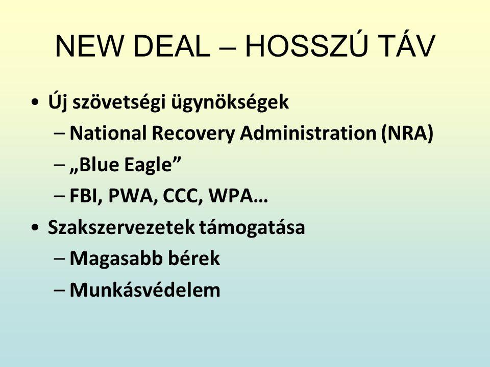 """NEW DEAL – HOSSZÚ TÁV Új szövetségi ügynökségek –National Recovery Administration (NRA) –""""Blue Eagle"""" –FBI, PWA, CCC, WPA… Szakszervezetek támogatása"""