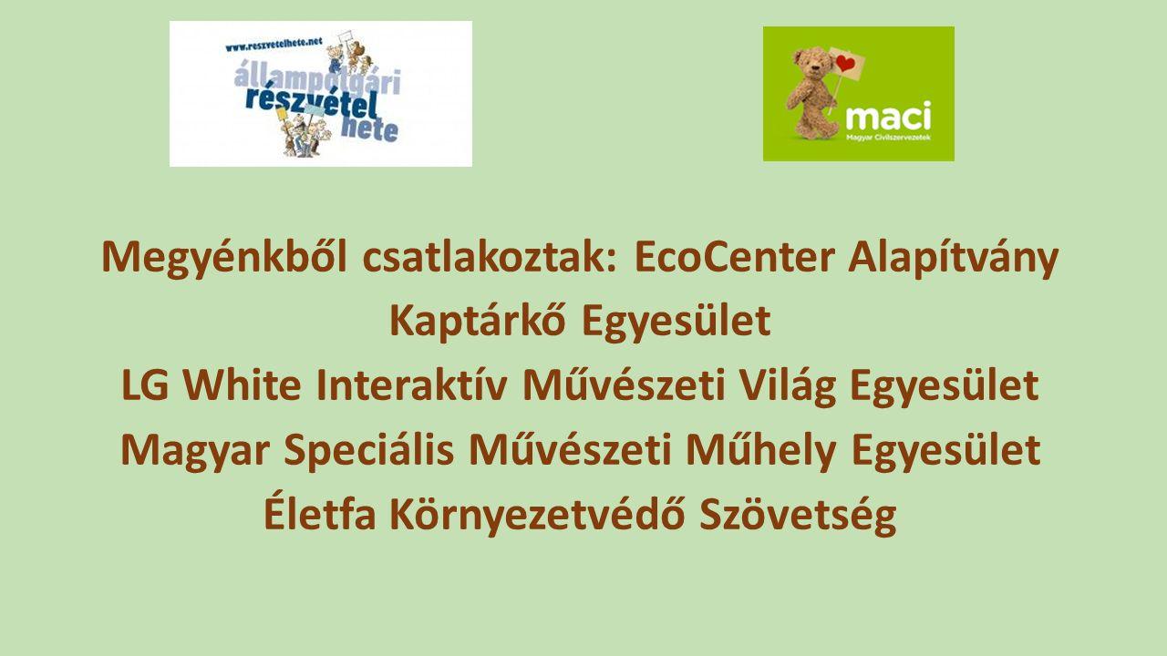 Megyénkből csatlakoztak: EcoCenter Alapítvány Kaptárkő Egyesület LG White Interaktív Művészeti Világ Egyesület Magyar Speciális Művészeti Műhely Egyes