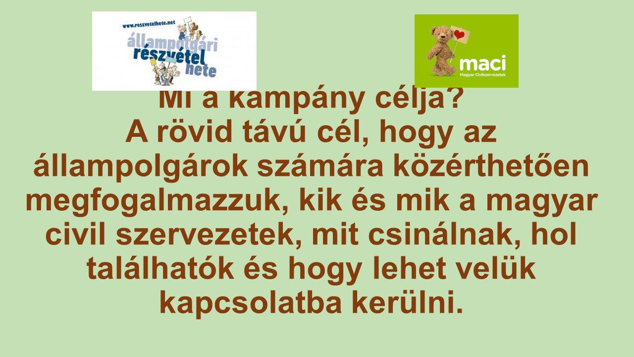 Mi a kampány célja? A rövid távú cél, hogy az állampolgárok számára közérthetően megfogalmazzuk, kik és mik a magyar civil szervezetek, mit csinálnak,