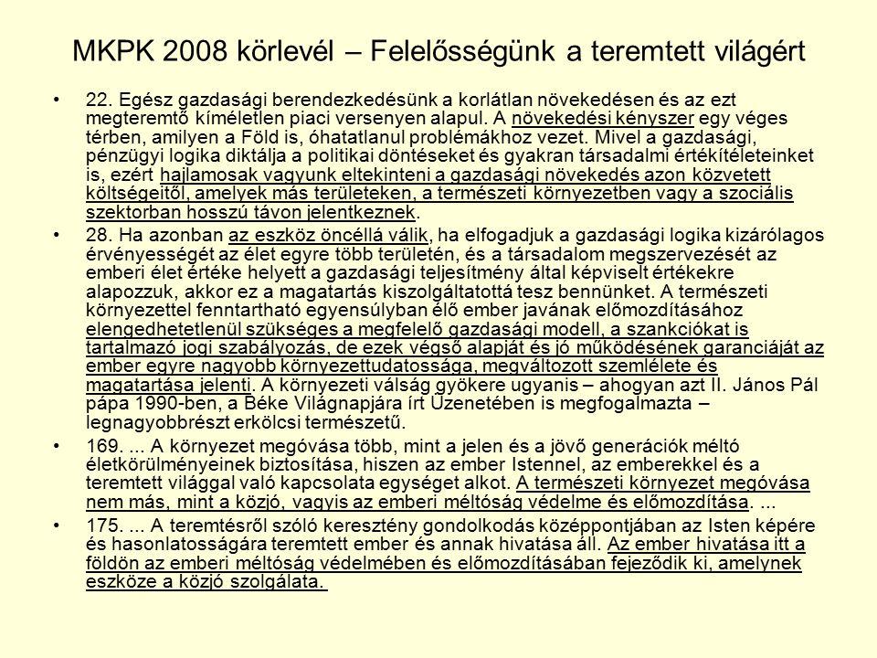 MKPK 2008 körlevél – Felelősségünk a teremtett világért 22. Egész gazdasági berendezkedésünk a korlátlan növekedésen és az ezt megteremtő kíméletlen p