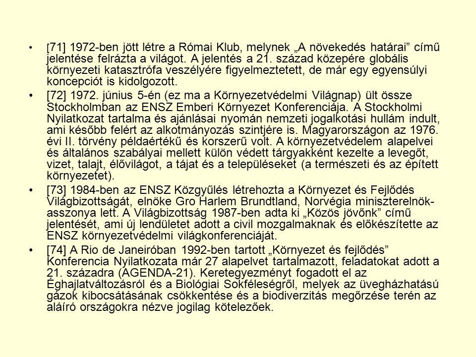 """[ 71] 1972-ben jött létre a Római Klub, melynek """"A növekedés határai"""" című jelentése felrázta a világot. A jelentés a 21. század közepére globális kör"""