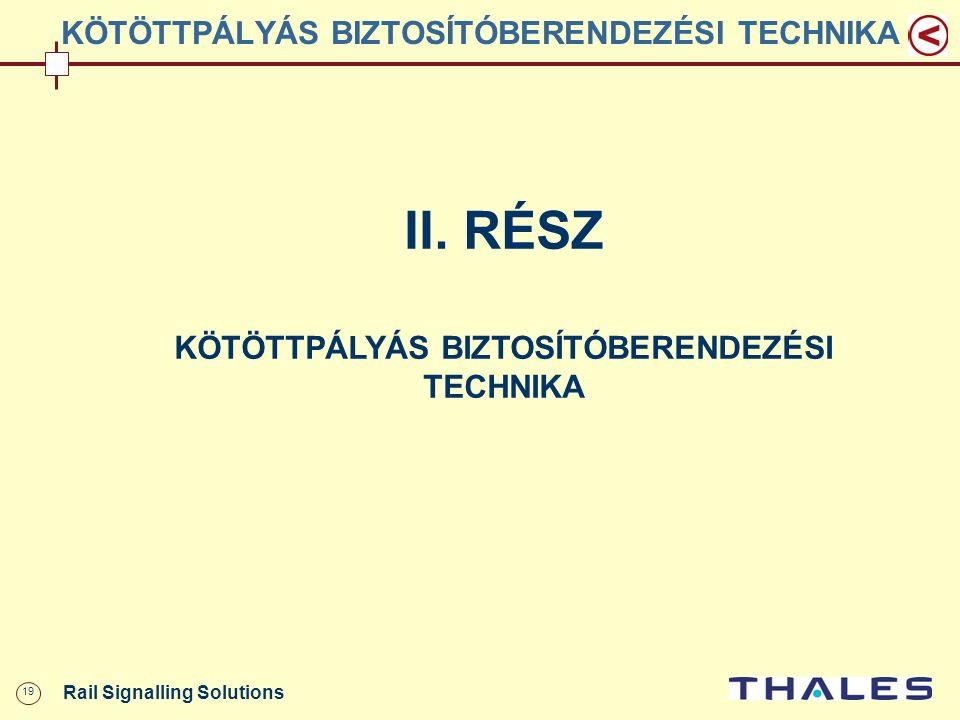 19 Rail Signalling Solutions KÖTÖTTPÁLYÁS BIZTOSÍTÓBERENDEZÉSI TECHNIKA II. RÉSZ KÖTÖTTPÁLYÁS BIZTOSÍTÓBERENDEZÉSI TECHNIKA