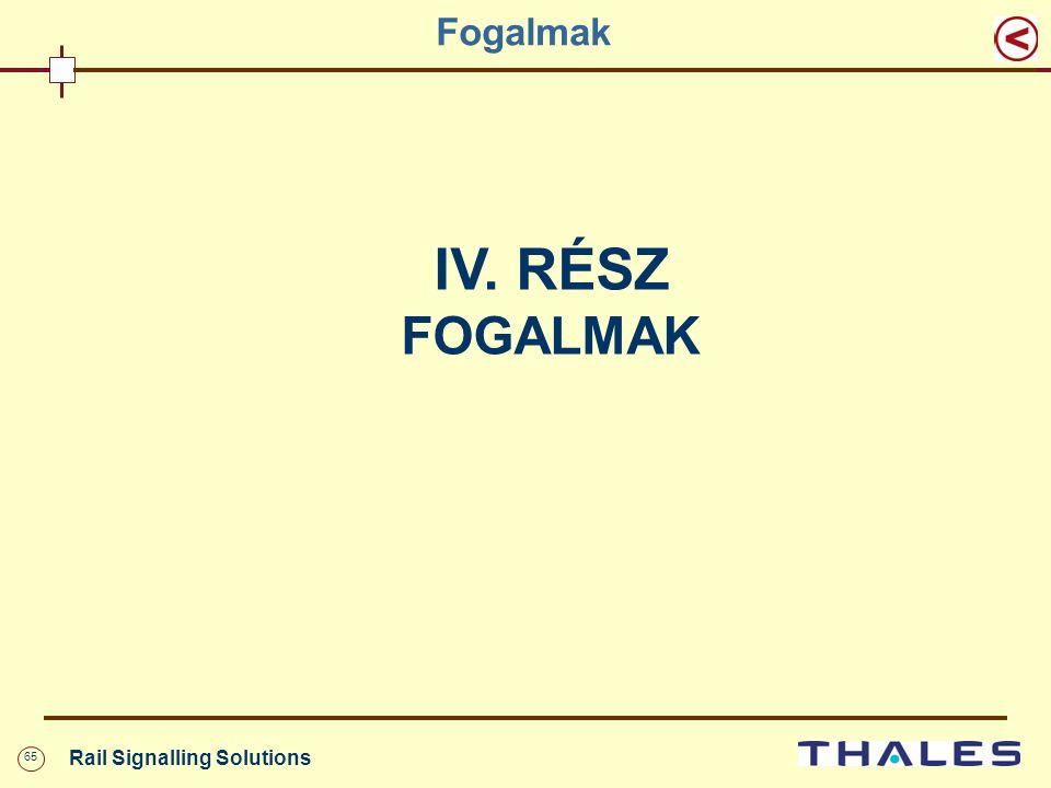 65 Rail Signalling Solutions Fogalmak IV. RÉSZ FOGALMAK