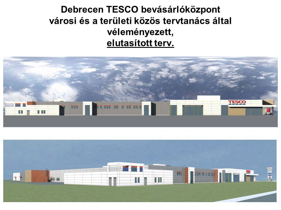 19 Debrecen TESCO bevásárlóközpont városi és a területi közös tervtanács által véleményezett, elutasított terv.