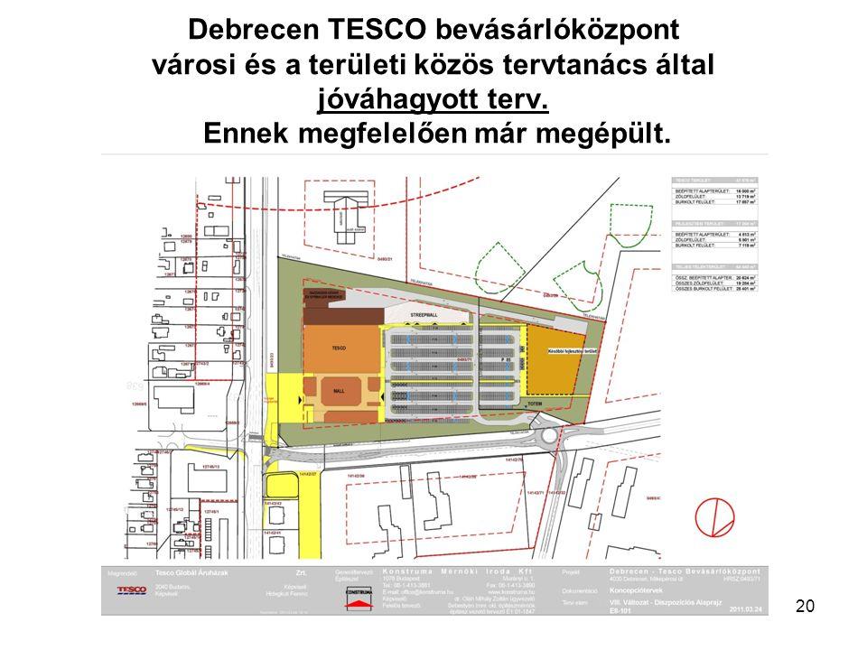 20 Debrecen TESCO bevásárlóközpont városi és a területi közös tervtanács által jóváhagyott terv. Ennek megfelelően már megépült.