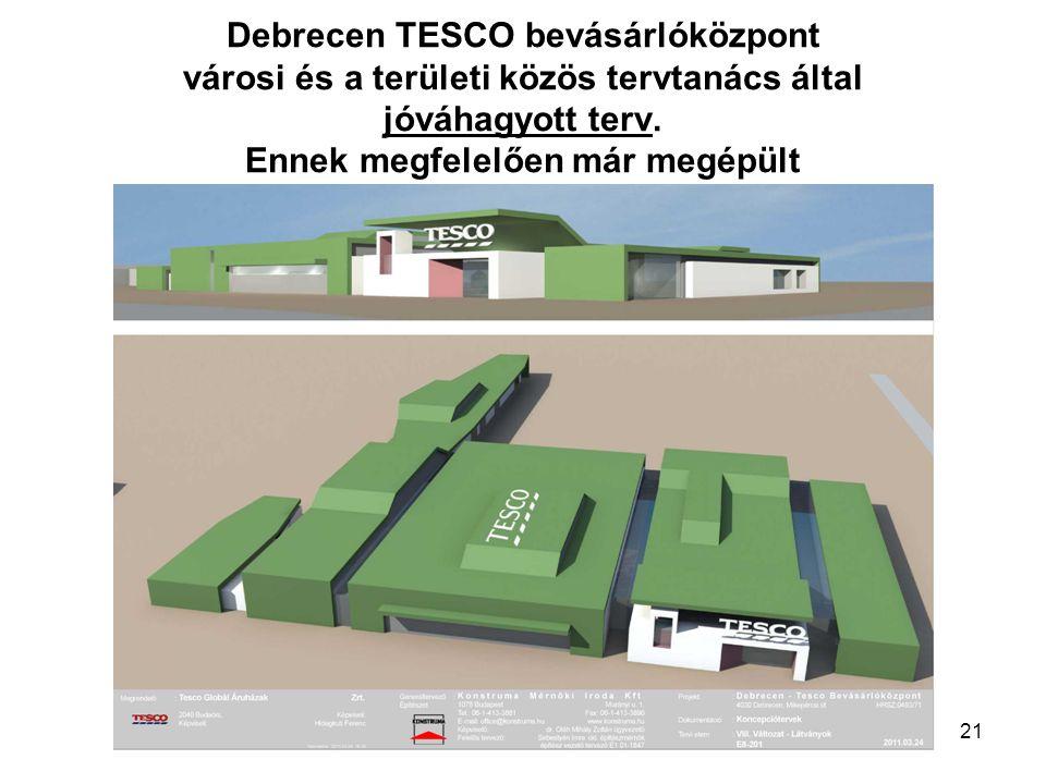 21 Debrecen TESCO bevásárlóközpont városi és a területi közös tervtanács által jóváhagyott terv. Ennek megfelelően már megépült