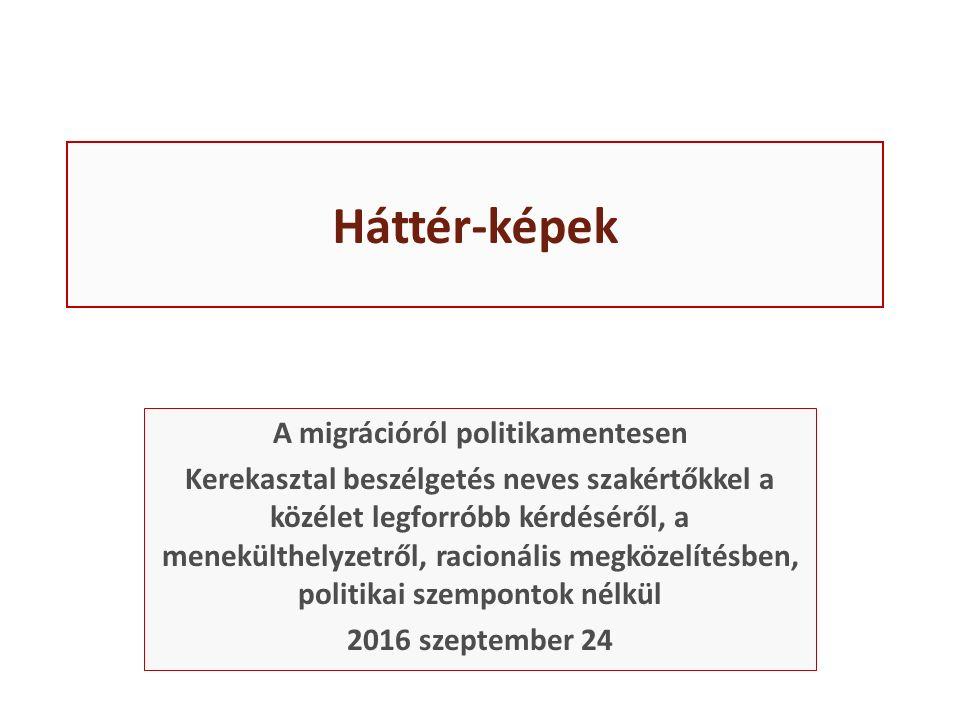 Háttér-képek A migrációról politikamentesen Kerekasztal beszélgetés neves szakértőkkel a közélet legforróbb kérdéséről, a menekülthelyzetről, racionális megközelítésben, politikai szempontok nélkül 2016 szeptember 24