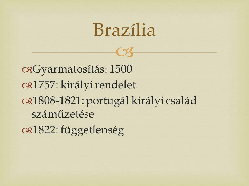   Gyarmatosítás: 1500  1757: királyi rendelet  1808-1821: portugál királyi család száműzetése  1822: függetlenség Brazília